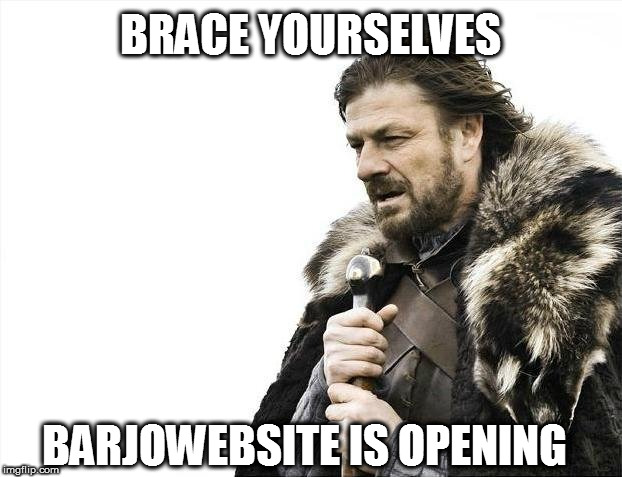 Brace yourselves, barjo-website is opening
